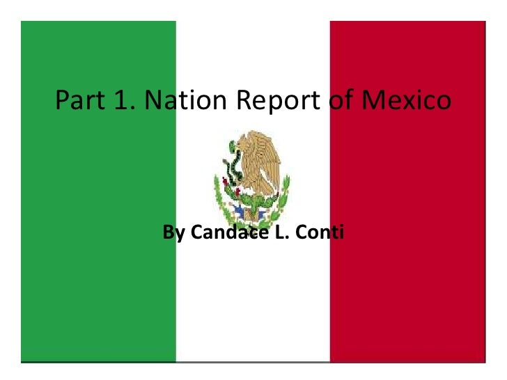 Part 1. Nation Report of Mexico<br />By Candace L. Conti<br />