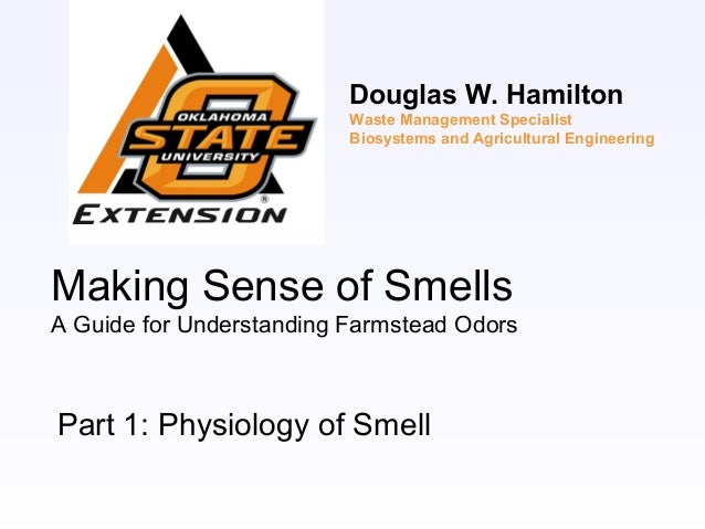 Making Sense of SmellsA Guide for Understanding Farmstead OdorsPart 1: Physiology of SmellDouglas W. HamiltonWaste Managem...