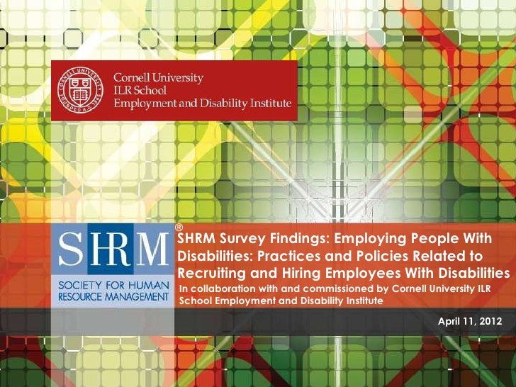 SHRM Survey Findings: Employing People With                                Disabilities: Practices and Policies Related to...