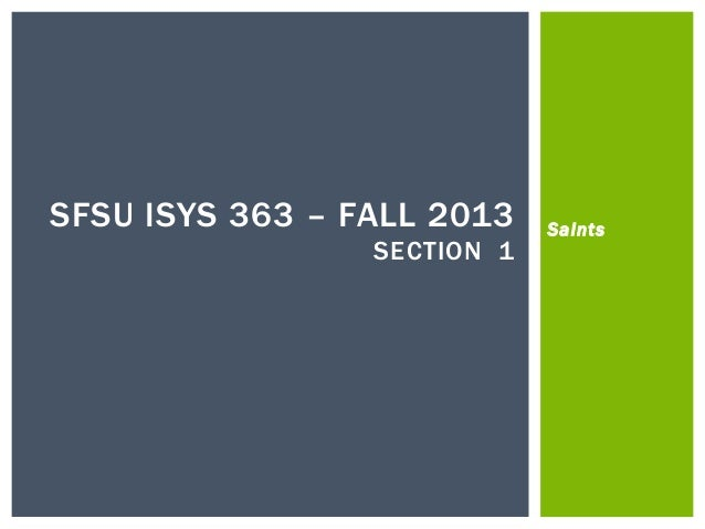 Saints SFSU ISYS 363 – FALL 2013 SECTION 1