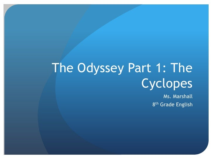 The Odyssey Part 1: The Cyclopes<br />Ms. Marshall<br />8th Grade English<br />