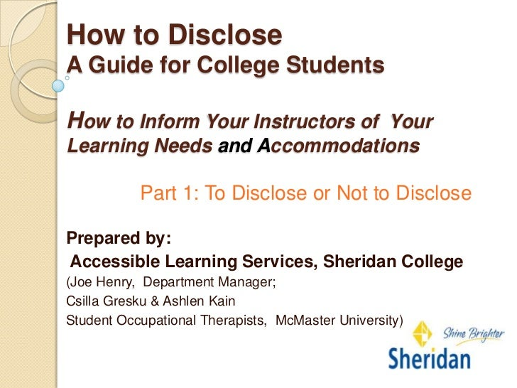 How to DiscloseA Guide for College StudentsHow to Inform Your Instructors of YourLearning Needs and Accommodations        ...