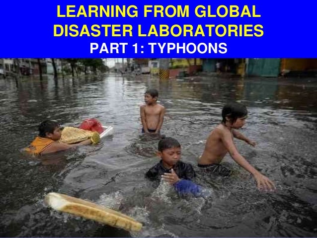 LEARNING FROM GLOBAL DISASTER LABORATORIES PART 1: TYPHOONS
