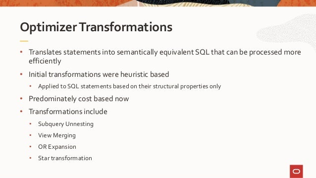 • Translates statements into semantically equivalent SQL that can be processed more efficiently • Initial transformations ...