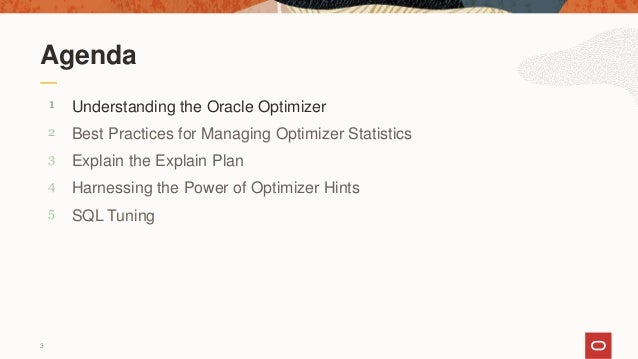 3 5 4 3 2 1 SQL Tuning Harnessing the Power of Optimizer Hints Explain the Explain Plan Best Practices for Managing Optimi...