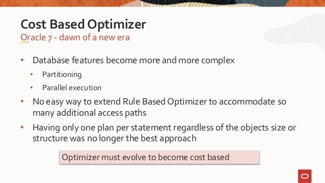 • Database features become more and more complex • Partitioning • Parallel execution • No easy way to extend Rule Based Op...