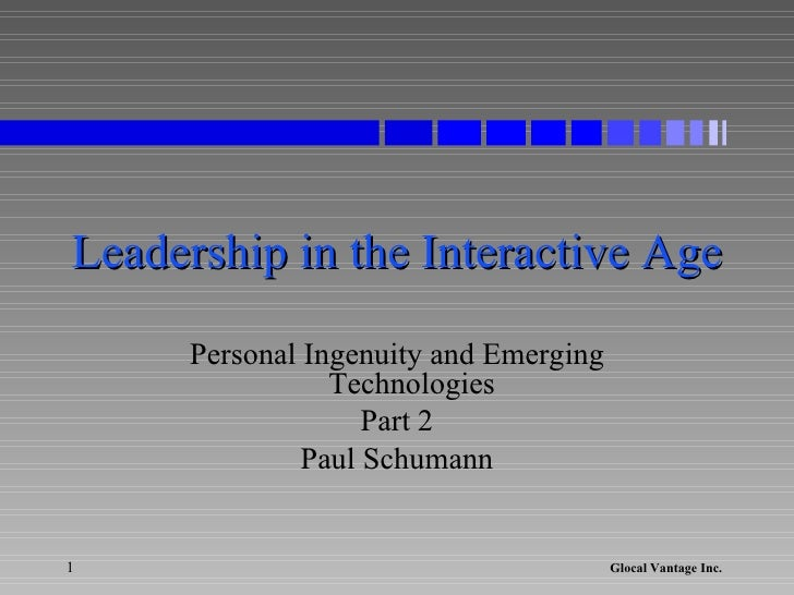 Leadership in the Interactive Age Personal Ingenuity and Emerging Technologies Part 2 Paul Schumann