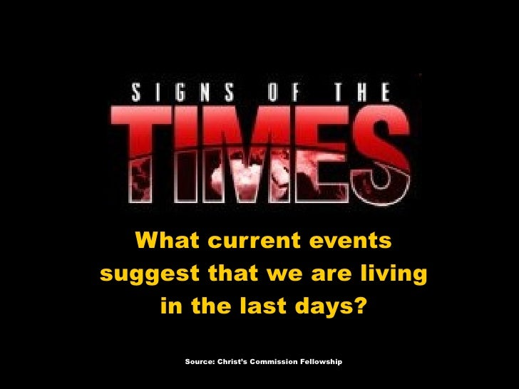 What current events suggest that we are living in the last days? Source: Christ's Commission Fellowship