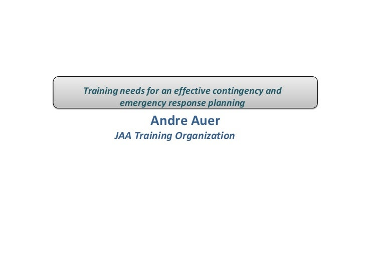 Training needs for an effective contingency and         emergency response planning               Andre Auer       JAA Tra...