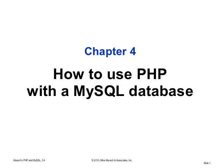Chapter 4               How to use PHP           with a MySQL databaseMurachs PHP and MySQL, C4    © 2010, Mike Murach & A...