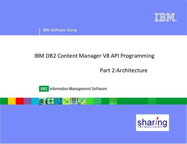 IBM Software GroupIBM DB2 Content Manager V8 API Programming                        Part 2:Architecture