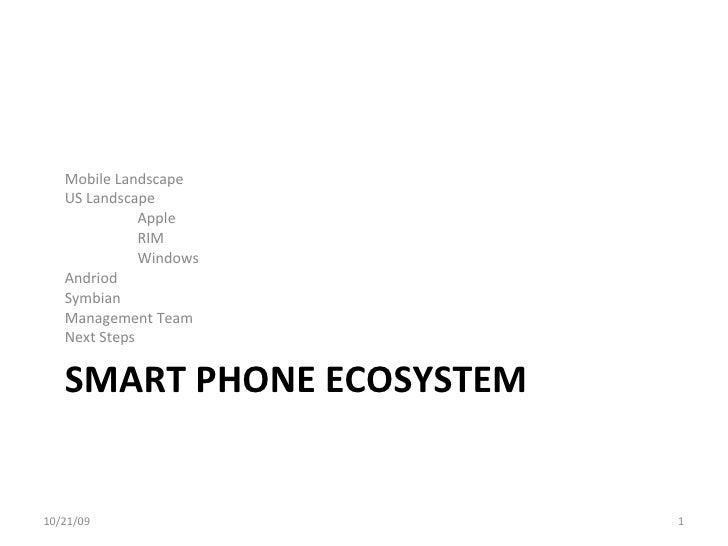 SMART PHONE ECOSYSTEM <ul><li>Mobile Landscape </li></ul><ul><li>US Landscape </li></ul><ul><li>Apple </li></ul><ul><li>RI...