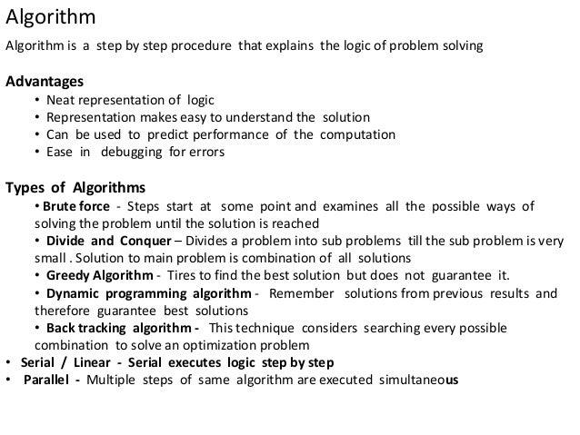 Algorithm Algorithm is a step by step procedure that explains the logic of problem solving Advantages • Neat representatio...