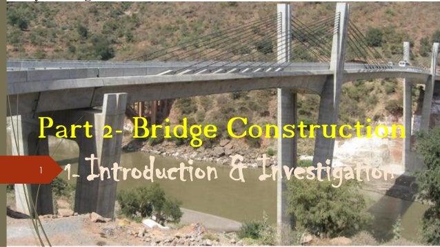 Part 2- Bridge Construction 1  1-  Introduction & Investigation