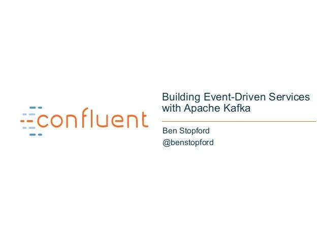 1 Building Event-Driven Services with Apache Kafka Ben Stopford @benstopford
