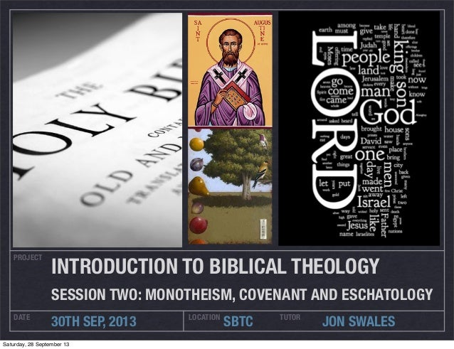 PROJECT DATE LOCATION 30TH SEP, 2013 SBTC INTRODUCTION TO BIBLICAL THEOLOGY SESSION TWO: MONOTHEISM, COVENANT AND ESCHATOL...