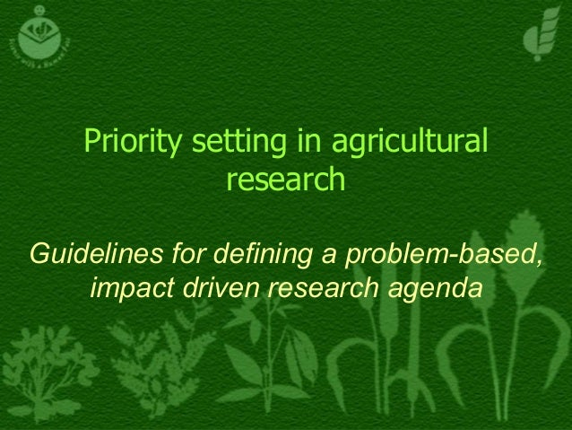 Priority setting in agricultural research Guidelines for defining a problem-based, impact driven research agenda