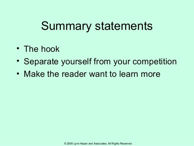 © 2009 Lynn Hazan and Associates. All Rights Reserved Summary statements • The hook • Separate yourself from your competit...