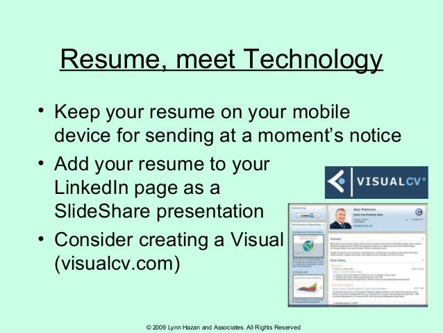 © 2009 Lynn Hazan and Associates. All Rights Reserved Resume, meet Technology • Keep your resume on your mobile device for...
