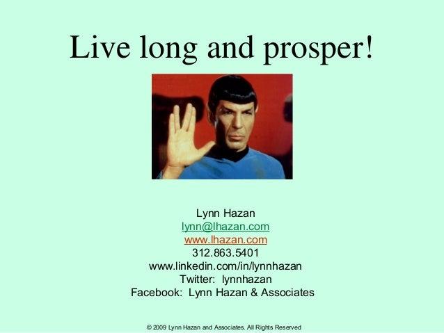 © 2009 Lynn Hazan and Associates. All Rights Reserved Live long and prosper! Lynn Hazan lynn@lhazan.com www.lhazan.com 312...