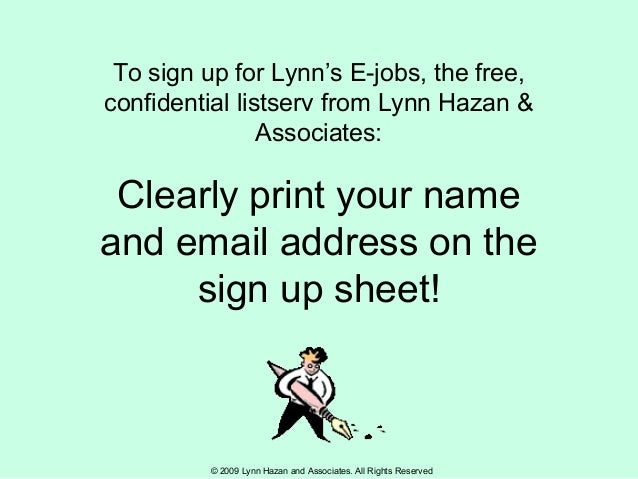 © 2009 Lynn Hazan and Associates. All Rights Reserved To sign up for Lynn's E-jobs, the free, confidential listserv from L...