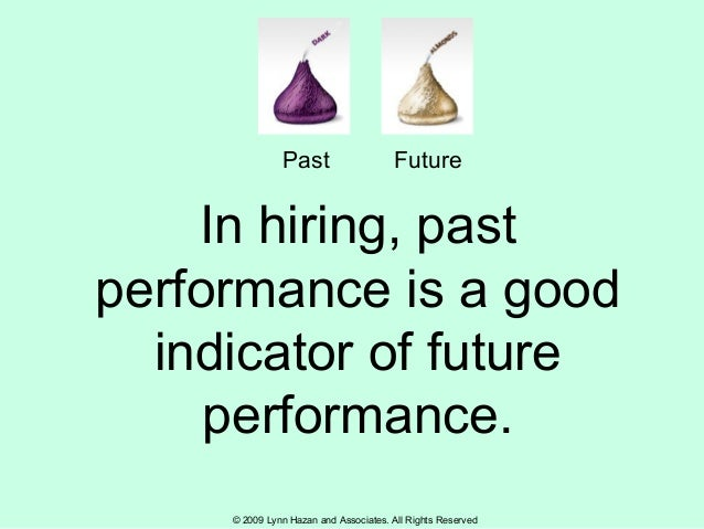 © 2009 Lynn Hazan and Associates. All Rights Reserved In hiring, past performance is a good indicator of future performanc...