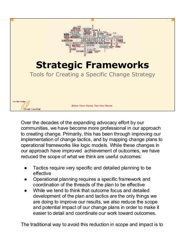Wave Your Hand, Fan the Flame Strategic Frameworks Tools for Creating a Specific Change Strategy Over the decades of the e...
