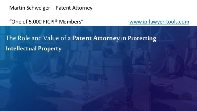"""TheRoleand Valueof aPatent Attorneyin Protecting Intellectual Property Martin Schweiger – Patent Attorney """"One of 5,000 FI..."""