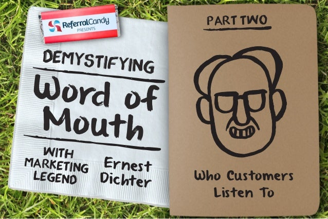 Demystifying  W o rd o f  Mo ut h  Er nes t  Di c ht er  With  Marketing  Legend  PART TWO  Who Customers  Listen To
