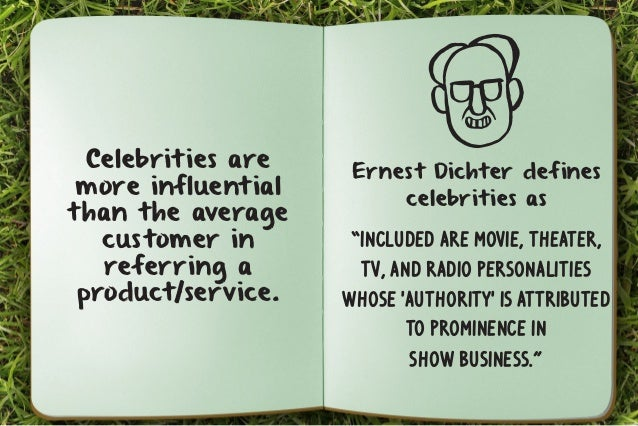 """Ernest Dichter defines  celebrities as  """"Included are movie, theater,  TV, and radio personalities  whose 'authority' is a..."""