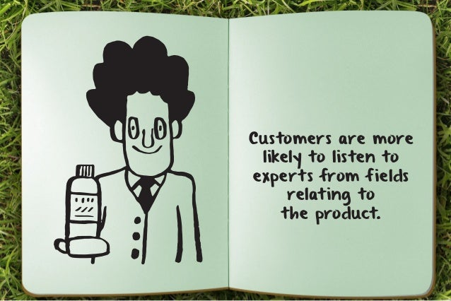 Customers are more  likely to listen to  experts from fields  relating to  the product.