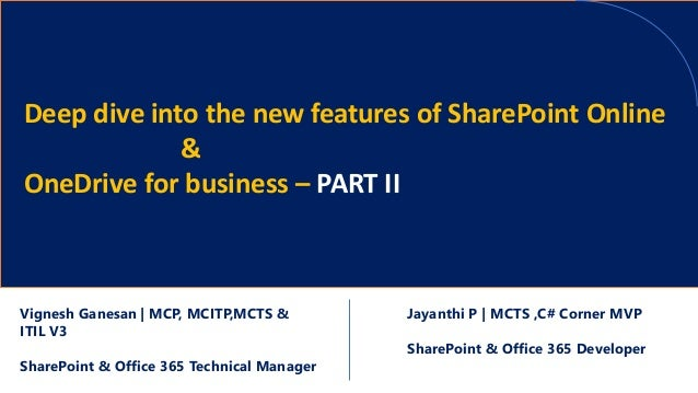 Deep dive into the new features of SharePoint Online & OneDrive for business – PART II Jayanthi P | MCTS ,C# Corner MVP Sh...