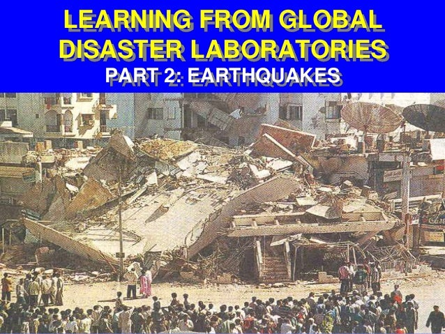 LEARNING FROM GLOBAL DISASTER LABORATORIES PART 2: EARTHQUAKES