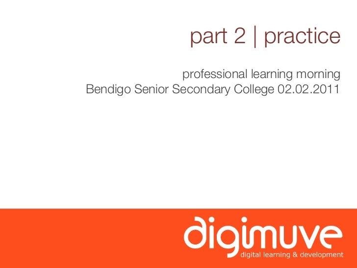 part 2   practice                professional learning morningBendigo Senior Secondary College 02.02.2011