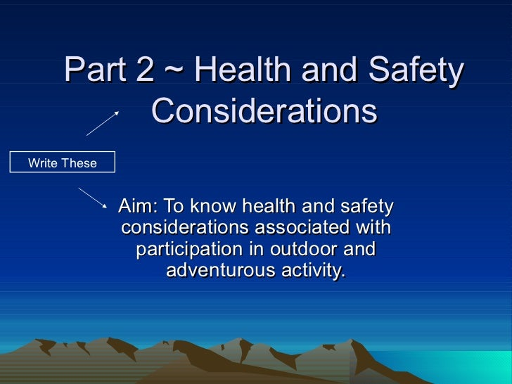 Part 2 ~ Health and Safety Considerations Aim: To know health and safety considerations associated with participation in o...