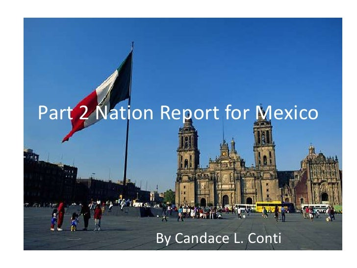 Part 2 Nation Report for Mexico<br />By Candace L. Conti<br />