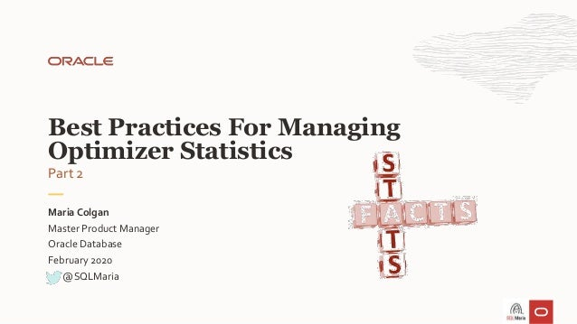 Master Product Manager Oracle Database February 2020 Maria Colgan Best Practices For Managing Optimizer Statistics @SQLMar...
