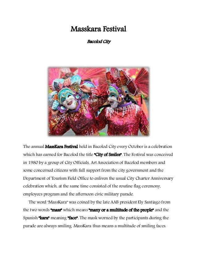 Masskara Festival Bacolod City The annual MassKara Festival held in Bacolod City every October is a celebration which has ...