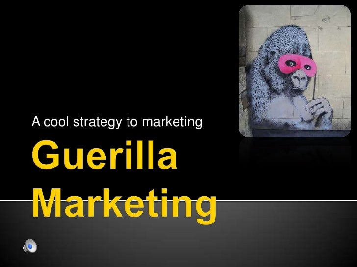 Guerilla Marketing<br />A cool strategy to marketing<br />