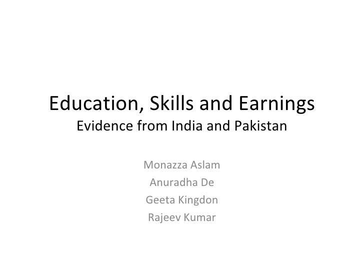 Education, Skills and Earnings Evidence from India and Pakistan Monazza Aslam Anuradha De Geeta Kingdon Rajeev Kumar