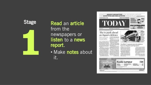 Stage Read an article from the newspapers or listen to a news report. • Make notes about it.