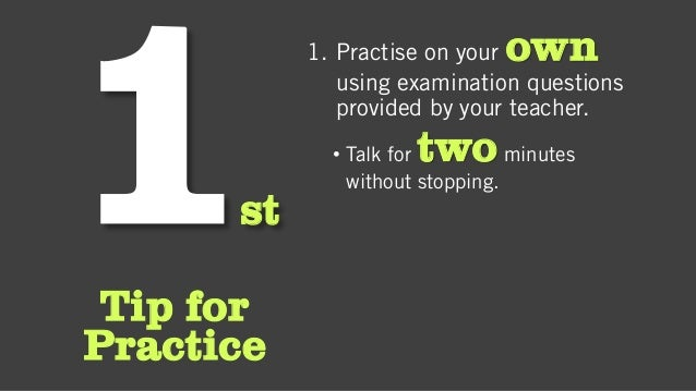 st Tip for Practice 1. Practise on your own using examination questions provided by your teacher. • Talk for twominutes wi...