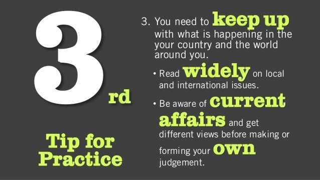 rd Tip for Practice 3. You need to keep up with what is happening in the your country and the world around you. • Read wid...