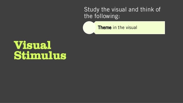 Visual Stimulus Study the visual and think of the following: Theme in the visual
