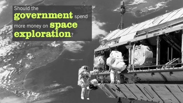 Should the government spend more money on space exploration?