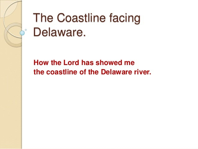 The Coastline facing Delaware. How the Lord has showed me the coastline of the Delaware river.