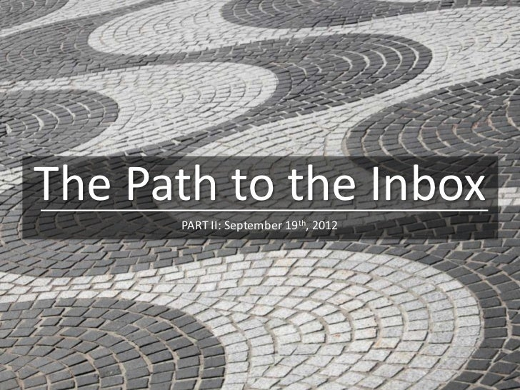 The Path to the Inbox      PART II: September 19th, 2012