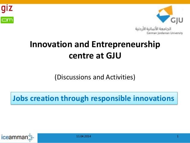 Innovation and Entrepreneurship centre at GJU (Discussions and Activities) 1 Jobs creation through responsible innovations...