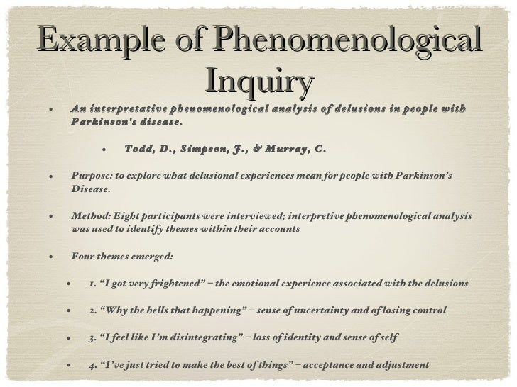 Example of Phenomenological Inquiry <ul><ul><li>An interpretative phenomenological analysis of delusions in people with Pa...