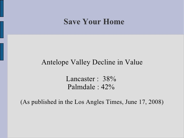 Save Your Home           Antelope Valley Decline in Value                  Lancaster : 38%                 Palmdale : 42% ...
